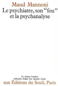 """Maud Mannoni - Le psychiatre, son """"fou"""" et la psychanalyse."""