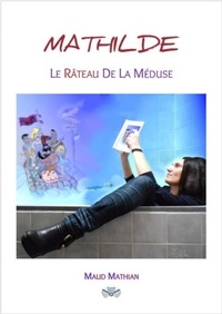 Maud Mathian - Mathilde - Le Râteau de la Méduse.