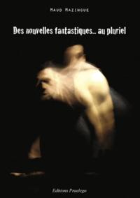 Maud Mazingue - Des nouvelles fantastiques - Au pluriel.