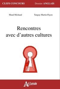 Maud Michaud et Tanguy Martin-Payen - Rencontres avec d'autres cultures.