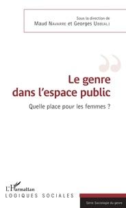 Maud Navarre et Georges Ubbiali - Le genre dans l'espace public - Quelle place pour les femmes ?.