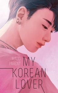 Maud Parent - My Korean Lover - Tome 1.