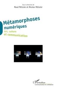 Maud Pélissier et Nicolas Pélissier - Métamorphoses numériques - Art, culture et communication.