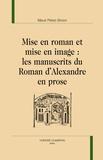Maud Pérez-Simon - Mise en roman et mise en image - Les manuscrits du roman d'Alexandre en prose.