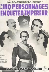 Maud Sacquard de Belleroche et Francis Didelot - Cinq personnages en quête d'empereur.