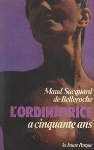 Maud Sacquard de Belleroche - L'ordinatrice a cinquante ans.