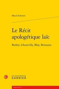Maud Schmitt - Le récit apologétique laïc - Barbey d'Aurevilly, Bloy, Bernanos.