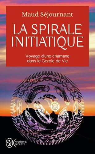 La spirale initiatique. Voyage d'une chamane dans le Cercle de Vie