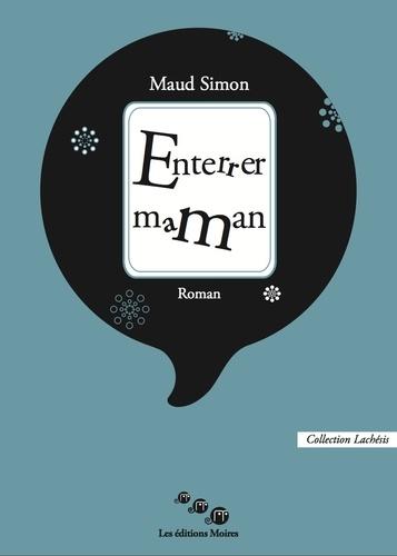 Maud Simon - Enterrer maman.