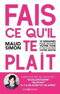 Maud Simon - Fais ce qu'il te plaît -2e éd. - 12 semaines pour trouver votre voie et rencontrer votre destin.