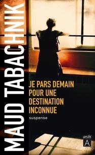 Maud Tabachnik - Je pars demain pour une destination inconnue.