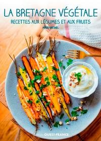 Maud Vatinel - La Bretagne végétale - Recettes aux légumes et aux fruits.