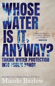 Maude Barlow - Whose Water Is It, Anyway? - Taking Water Protection into Public Hands.