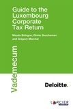 Maude Bologne et Olivier Buscheman - Guide to the Luxembourg Corporate Tax Return.
