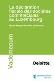 Maude Bologne et Olivier Buscheman - La déclaration fiscale des sociétés commerciales au Luxembourg.