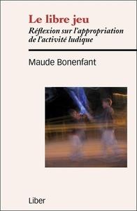 Maude Bonenfant - Le libre jeu - Réflexion sur l'appropriation de l'activité ludique.