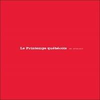 Maude Bonenfant et Anthony Glinoer - Le printemps québécois - Une anthologie.