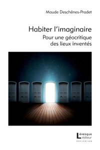 Maude Deschênes-Pradet - Habiter l'imaginaire - Pour une géocritique des lieux inventés.