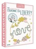 Maude Guesné - Ma couronne en Liberty - Avec une couronne, 1 m de cordon, du fil de coton et du fil de fer.