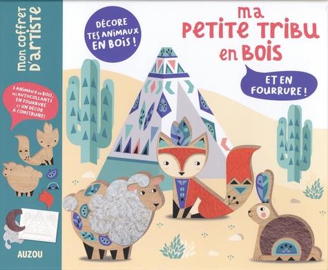 Maude Guesné - Ma petite tribu en bois - Et en fourrure ! Avec 3 animaux en bois, des autocollants en fourrure et un décor à construire !.