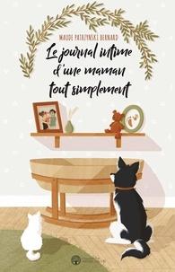 Maude Patrzynski Bernard - Le journal intime d'une maman tout simplement.