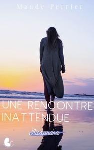 Maude Perrier - Une rencontre inattendue - Alexandra.
