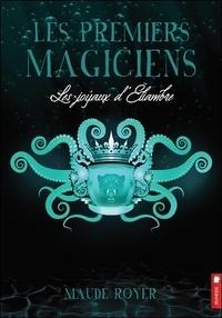 Maude Royer - Les premiers magiciens Tome 3 : Les joyaux d'Eliambre.