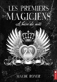 Maude Royer - Les premiers magiciens Tome 4 : Le baiser des morts.