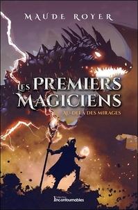 Maude Royer - Les premiers magiciens Tome 5 : Au-delà des mirages.