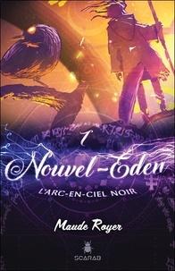 Maude Royer - Nouvel Eden Tome 1 : L'arc-en-ciel noir.
