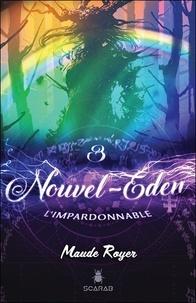 Maude Royer - Nouvel Eden Tome 3 : L'impardonnable.