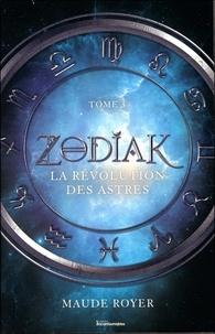 Maude Royer - Zodiak Tome 2 : La révolution des astres.