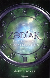 Maude Royer - Zodiak Tome 2 : La treizième constellation.