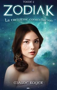 Maude Royer - Zodiak  : Zodiak - La treizieme constellation.