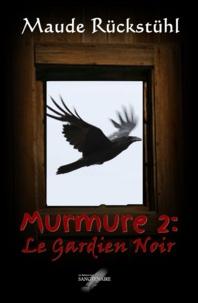 Maude Rückstühl - Murmure 2: Le Gardien Noir.