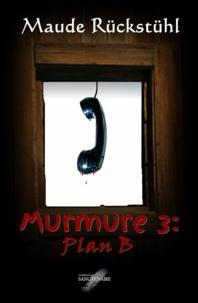 Maude Rückstühl - Murmure 3: Plan B.