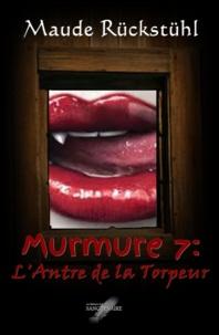 Maude Rückstühl - Murmure 7: L'Antre de la Torpeur.
