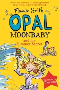 Maudie Smith - Opal Moonbaby and the Summer Secret - Book 3.