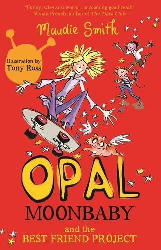 Opal Moonbaby: Opal Moonbaby and the Best Friend Project. Book 1
