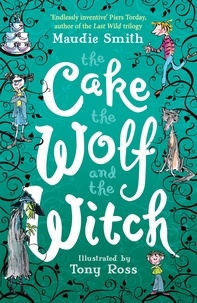 Maudie Smith - The Cake the Wolf and the Witch.