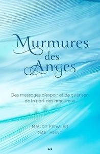 Maudy Fowler et Gail Hunt - Murmures des Anges - Des messages d'espoir et de guérison de la part des amoureux.