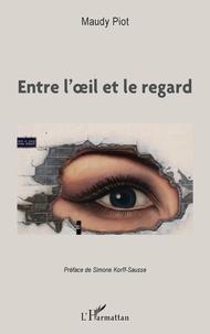 Maudy Piot - Entre l'oeil et le regard.