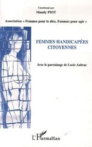 Maudy Piot et Yvonne Knibiehler - Femmes handicapées citoyennes - Actes du Forum du 25 novembre 2003 Hôtel de Ville de Paris.