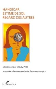 """Maudy Piot - Handicap, estime de soi, regard des autres - Colloque du 5 mars 2011, Association """"Femmes pour le Dire, Femmes pour Agir""""."""