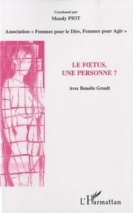 Maudy Piot - Le foetus, une personne ? - Rencontre du 16 Mai 2009 et autres contributions.