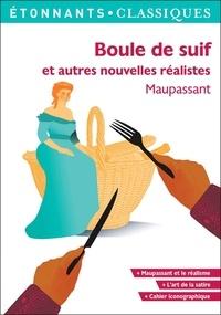 Maupassant - Boule de suif et autres nouvelles réalistes.
