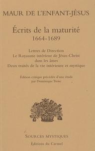 Maur de l'Enfant-Jésus - Ecrits de la maturité 1664-1689 - Lettres de direction, Le royaume intérieur de Jésus-Christ dans les âmes, Deux traités de la vie intérieure et mystique.