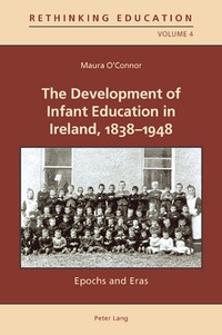 Maura O'connor - The Development of Infant Education in Ireland, 1838-1948 - Epochs and Eras.