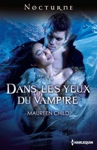 Maureen Child - Dans les yeux du vampire.