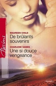 Maureen Child et Charlene Sands - De brûlants souvenirs - Une si douce vengeance (Harlequin Passions).
